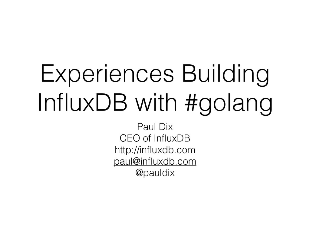Experiences Building InfluxDB with #golang Paul ...