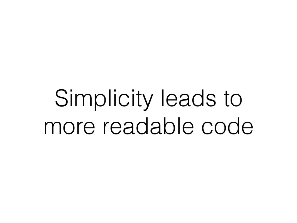 Simplicity leads to more readable code