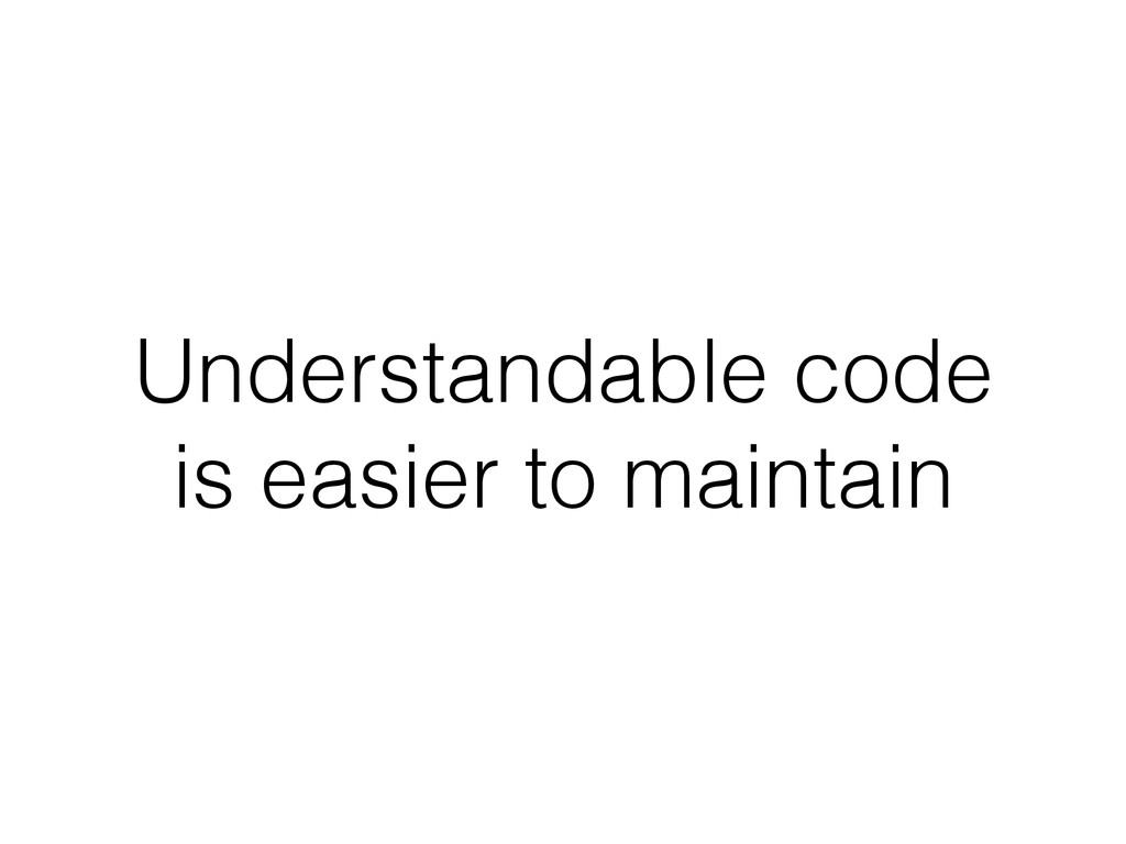 Understandable code is easier to maintain