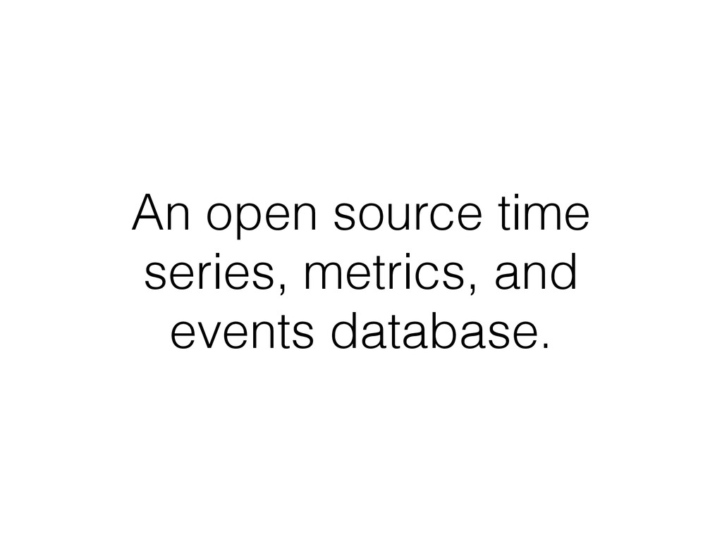 An open source time series, metrics, and events...