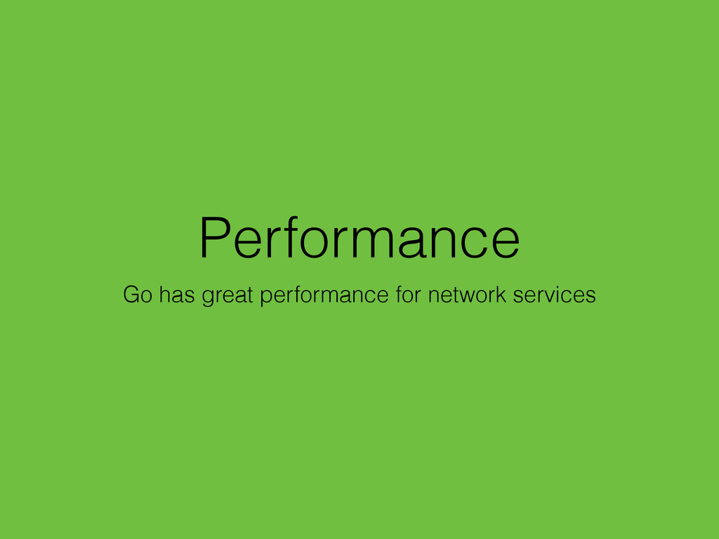 Performance Go has great performance for networ...