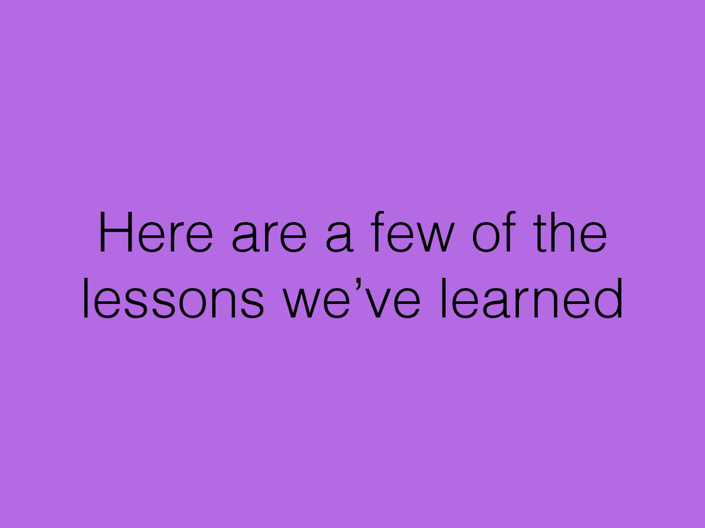 Here are a few of the lessons we've learned