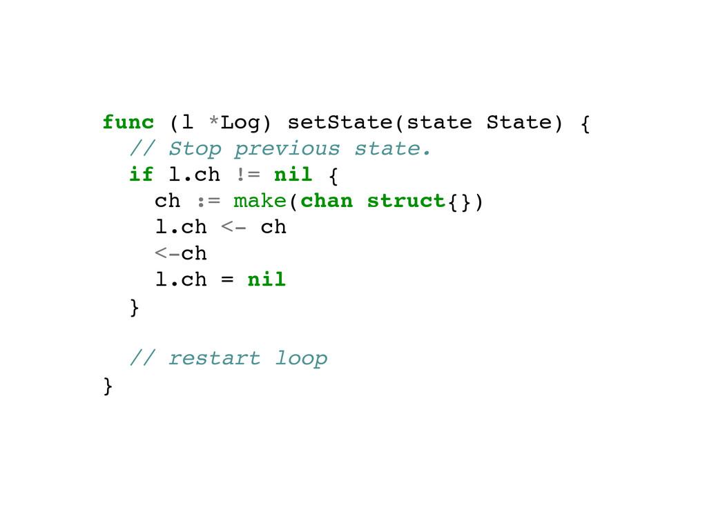 func (l *Log) setState(state State) {! // Stop ...