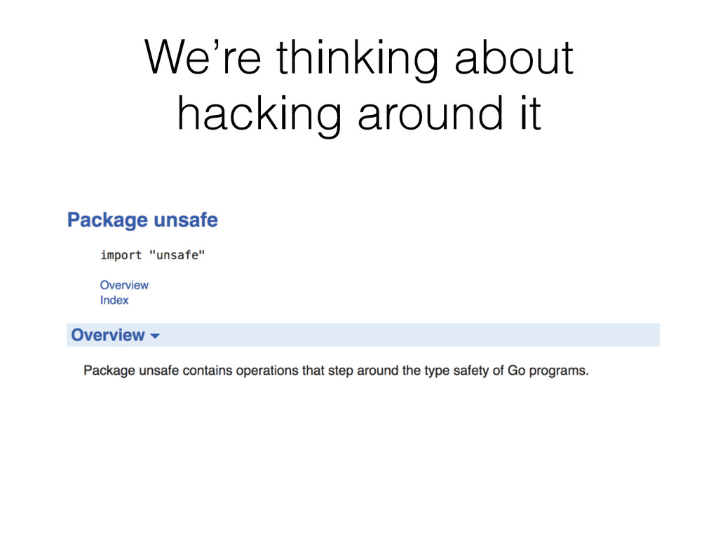 We're thinking about hacking around it