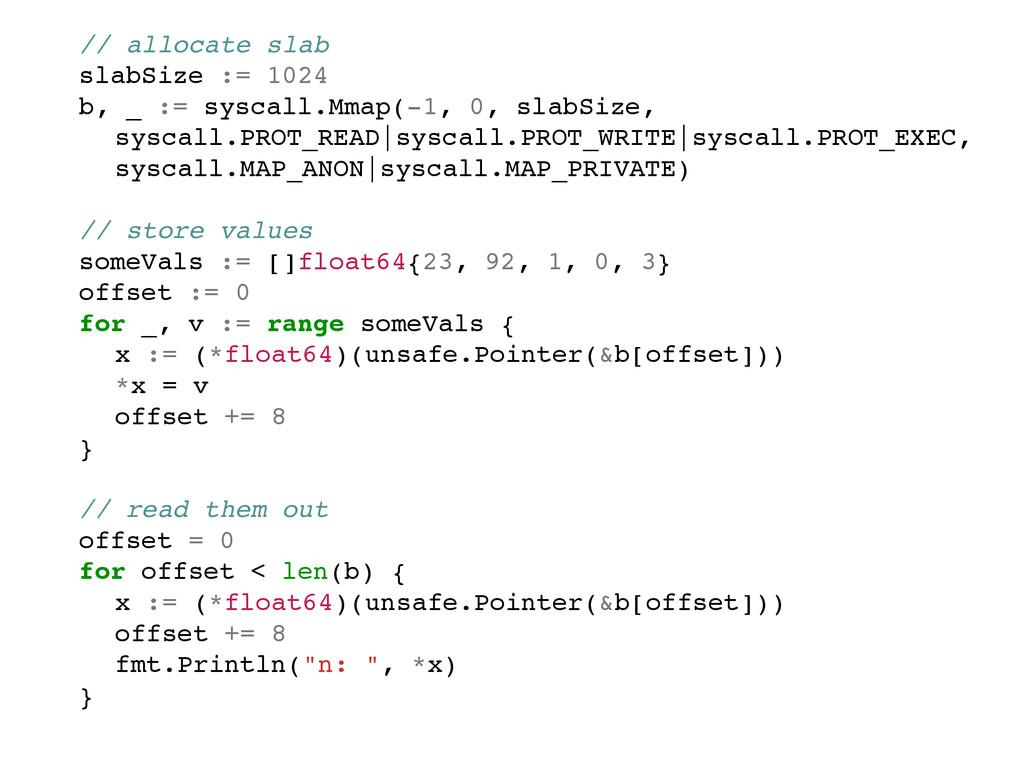 ! // allocate slab! ! slabSize := 1024! ! b, _ ...