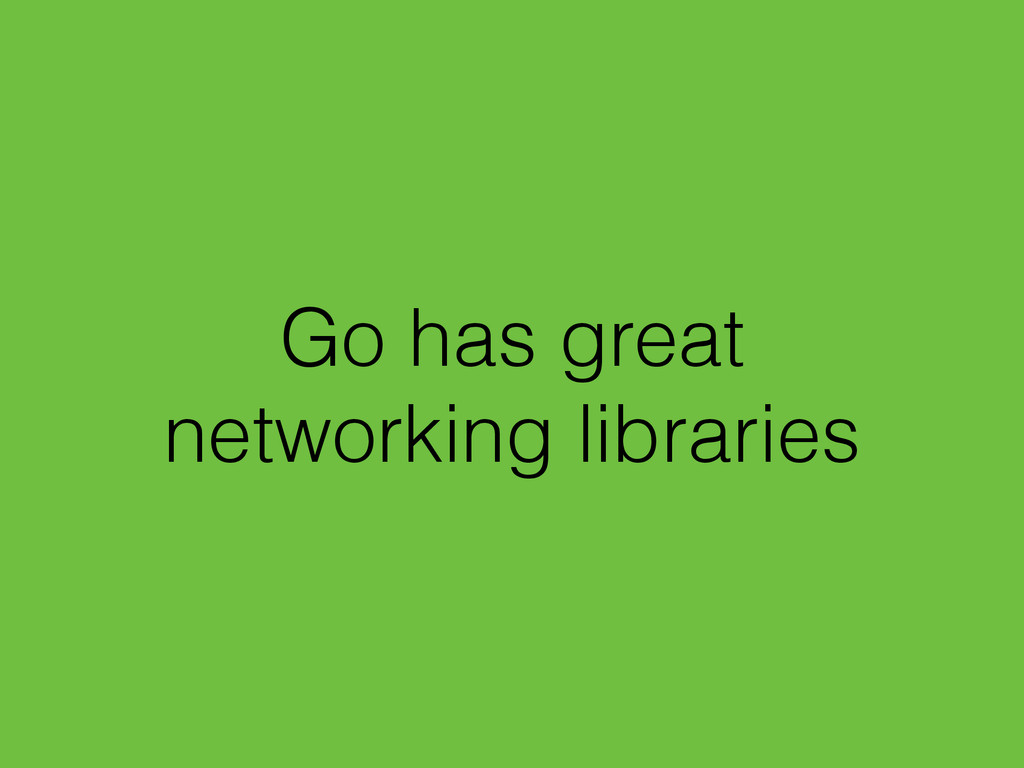 Go has great networking libraries