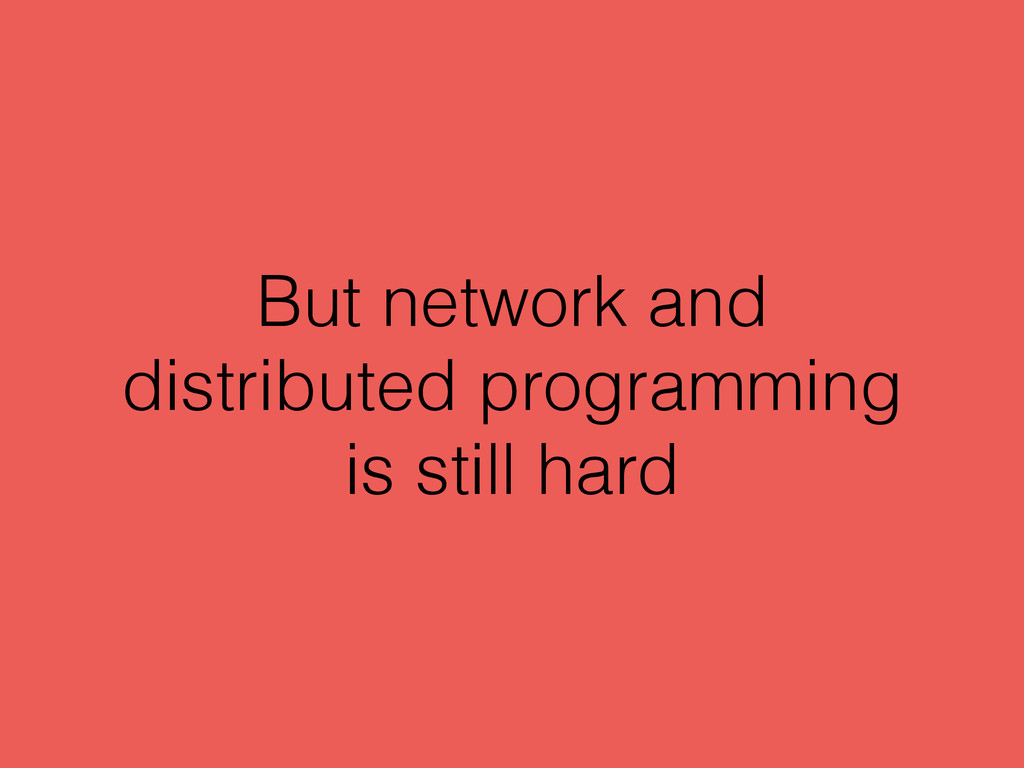 But network and distributed programming is stil...
