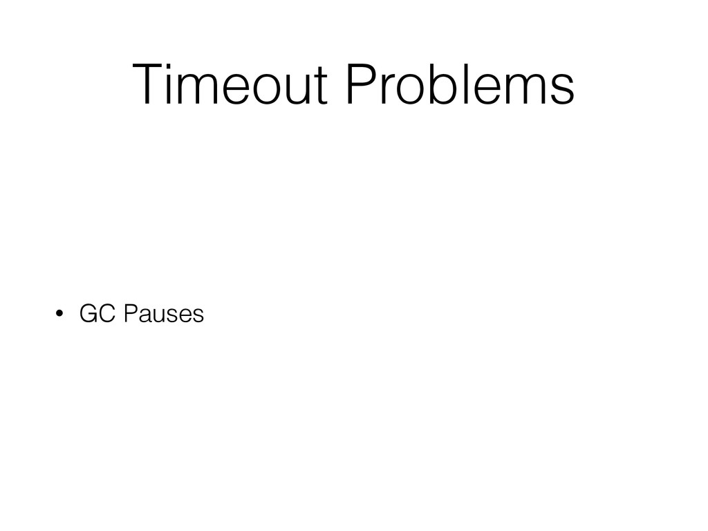 Timeout Problems • GC Pauses