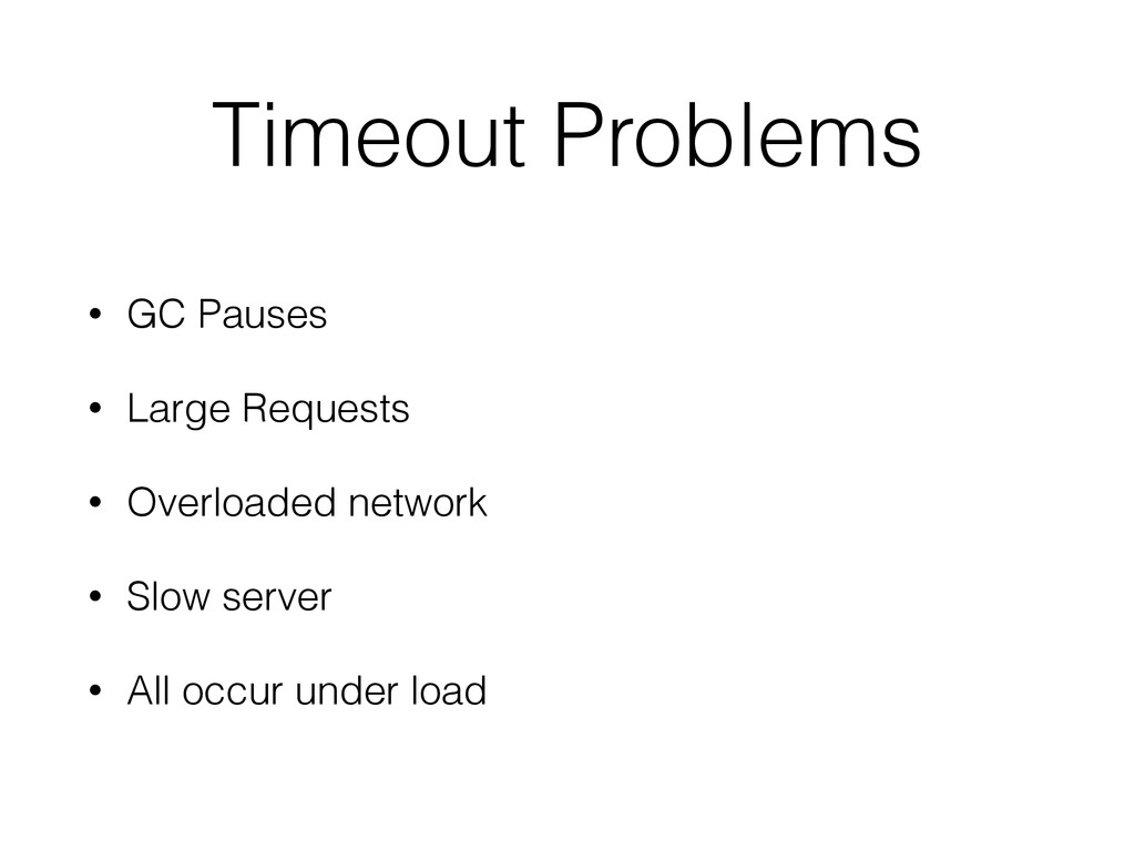 Timeout Problems • GC Pauses • Large Requests •...