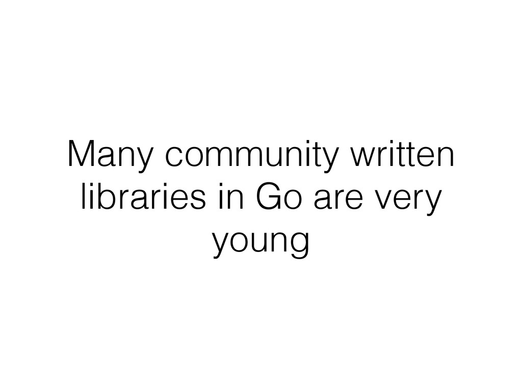 Many community written libraries in Go are very...