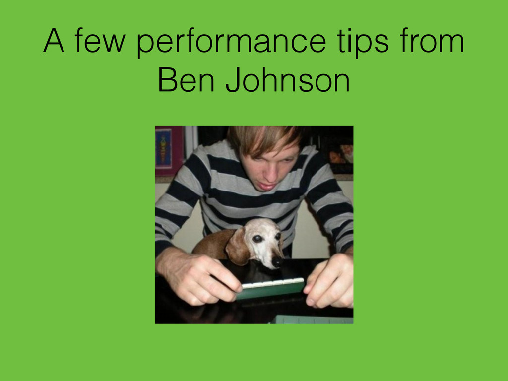 A few performance tips from Ben Johnson