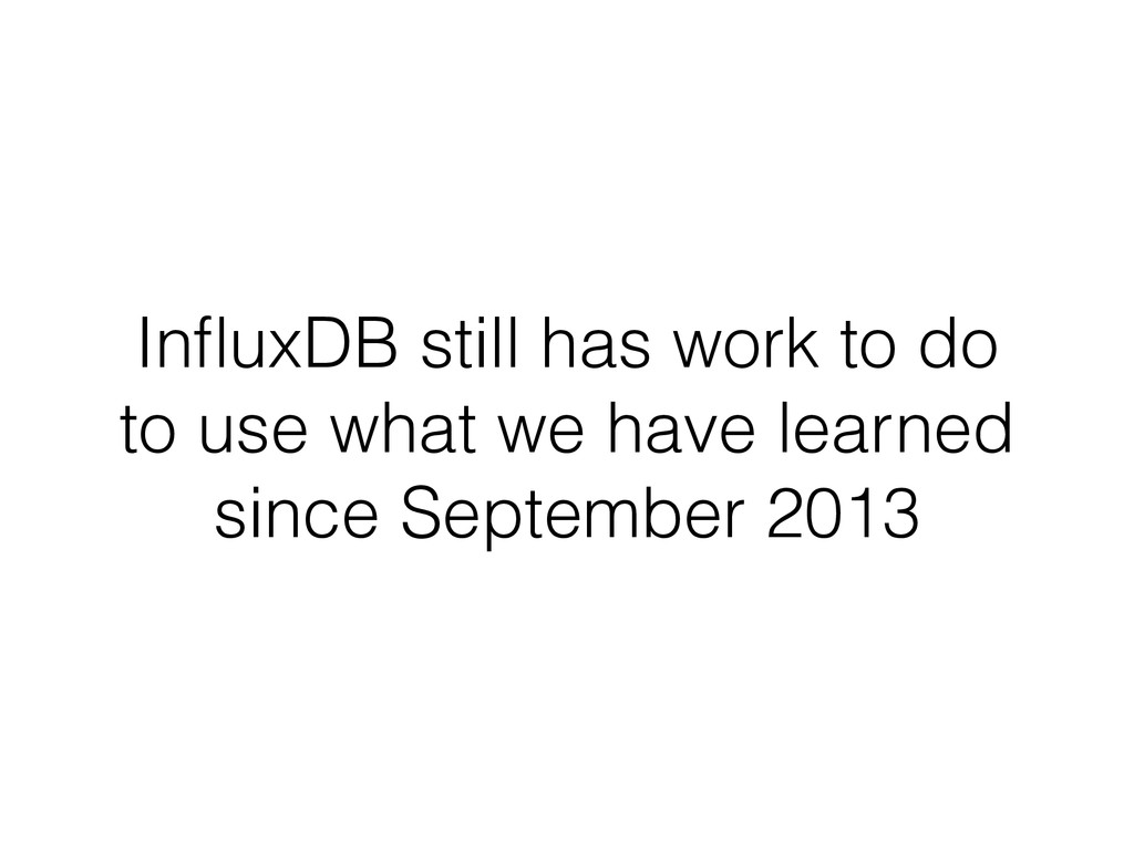 InfluxDB still has work to do to use what we hav...