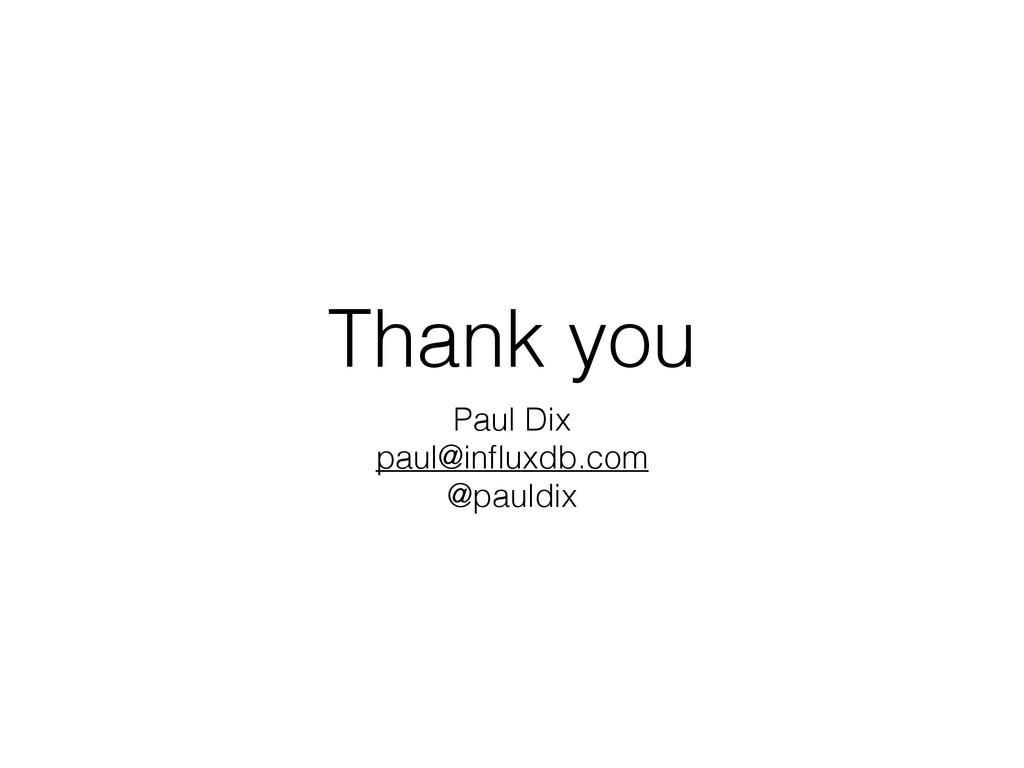 Thank you Paul Dix paul@influxdb.com @pauldix