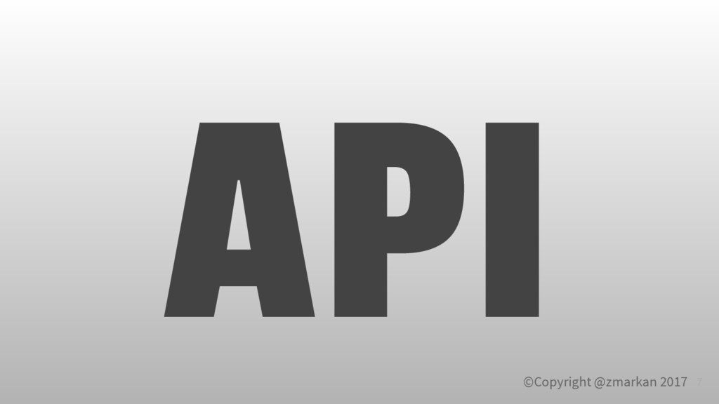 ©Copyright @zmarkan 2017 API 7