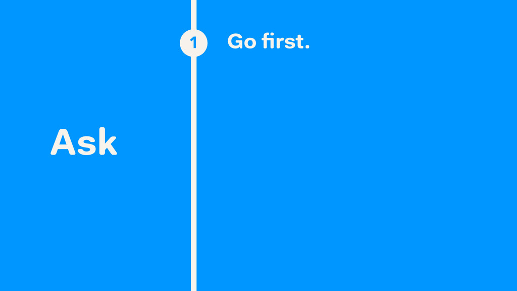 Ask 1 Go first.