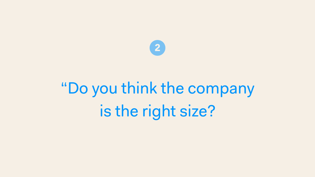 """Do you think the company is the right size? 2"