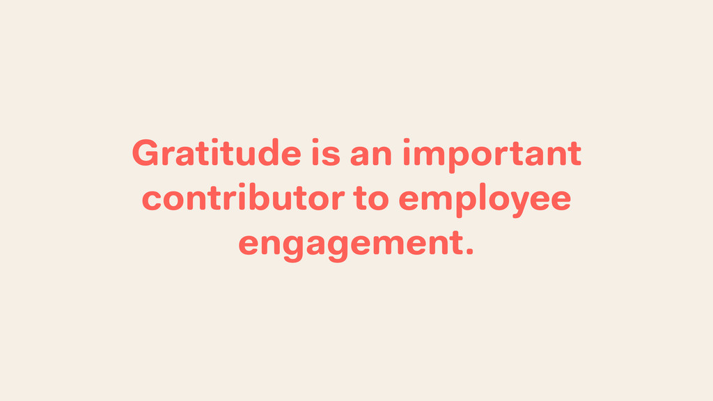 Gratitude is an important contributor to employ...