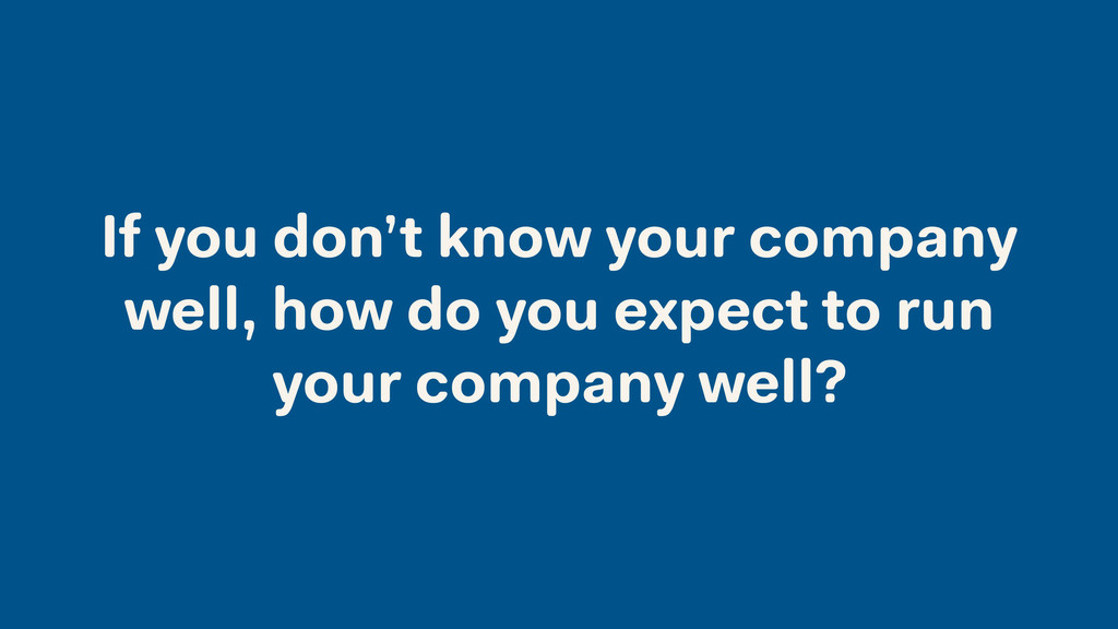 If you don't know your company well, how do you...