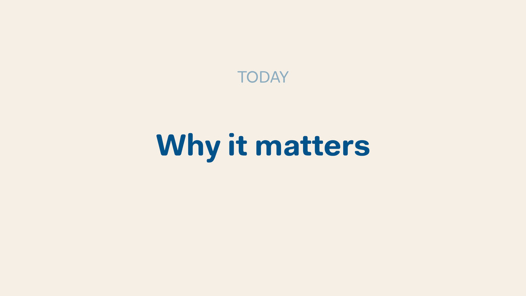 Why it matters TODAY