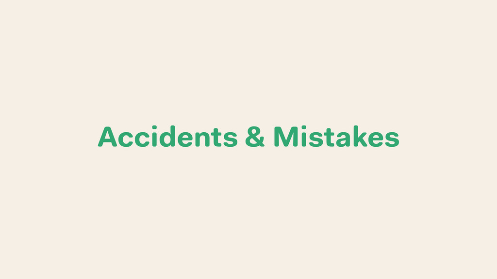 Accidents & Mistakes