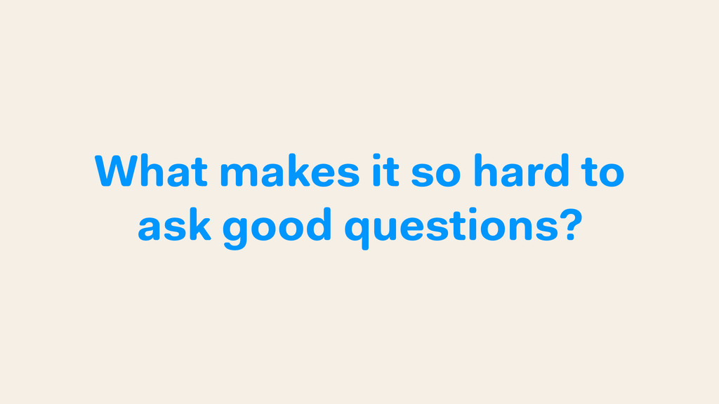 What makes it so hard to ask good questions?