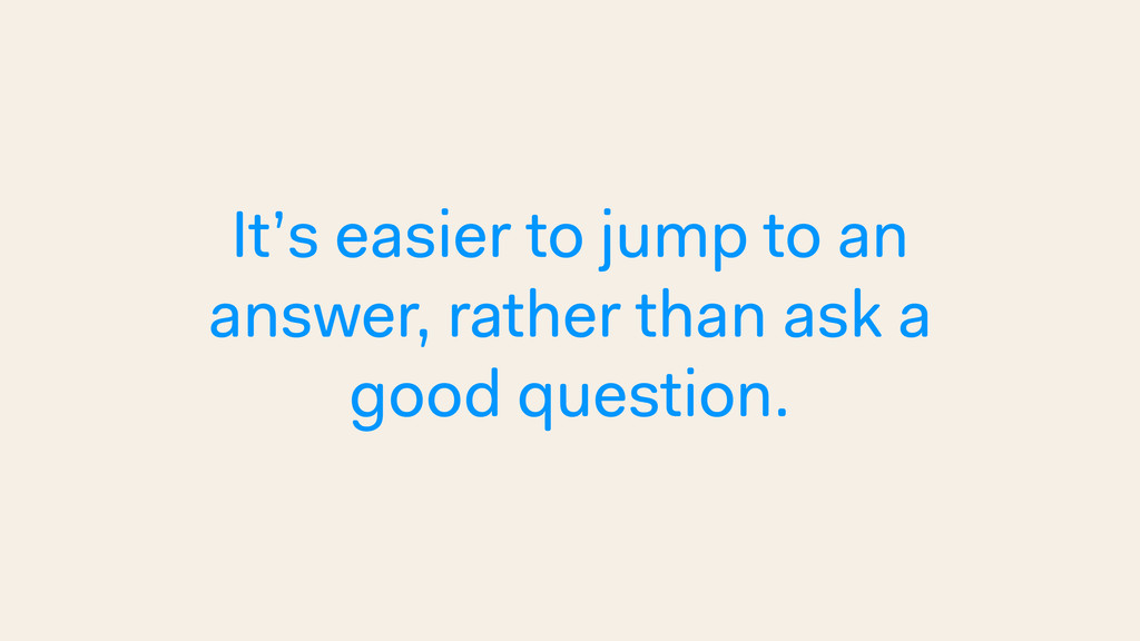 It's easier to jump to an answer, rather than a...