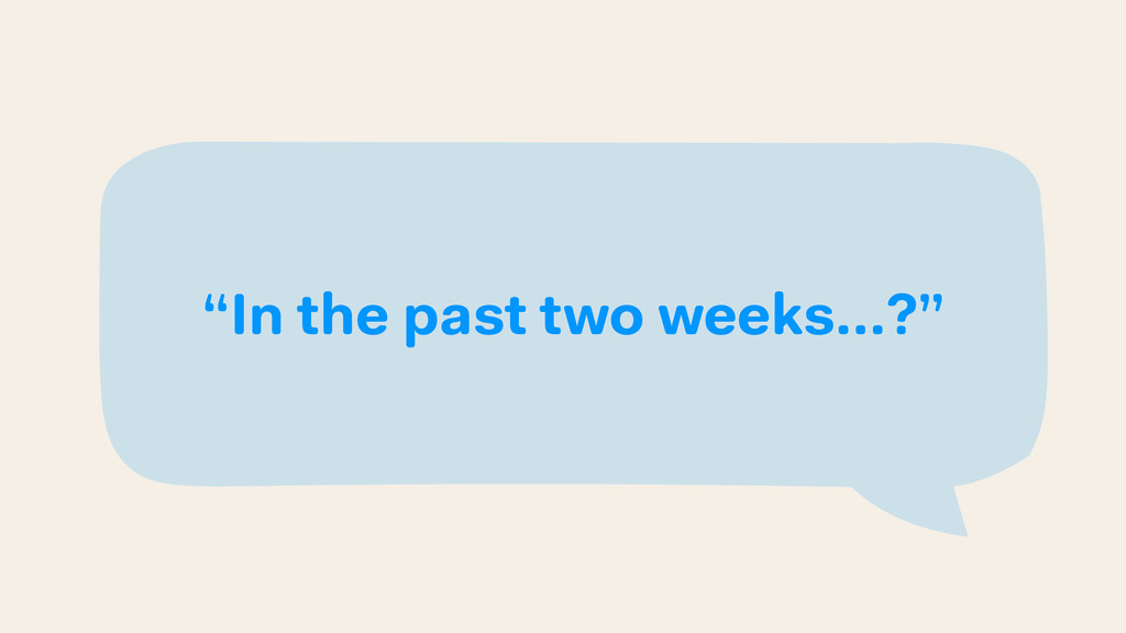 """In the past two weeks…?"""