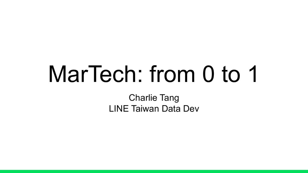 MarTech: from 0 to 1 Charlie Tang LINE Taiwan D...