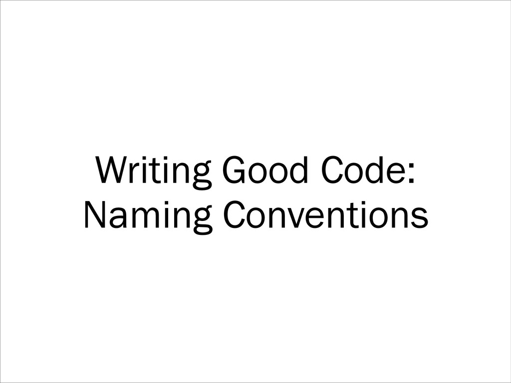 Writing Good Code: Naming Conventions