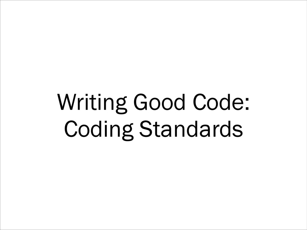 Writing Good Code: Coding Standards