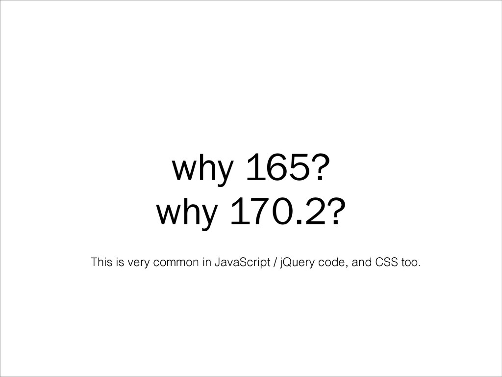 why 165? why 170.2? This is very common in Java...