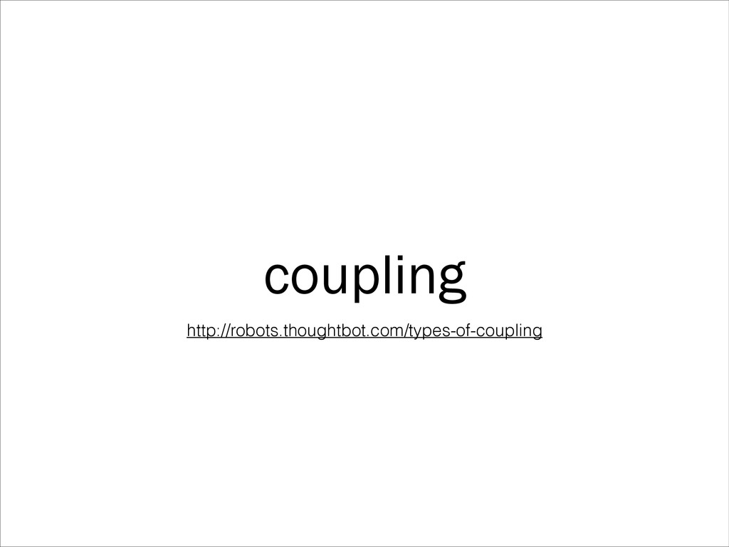 coupling http://robots.thoughtbot.com/types-of-...
