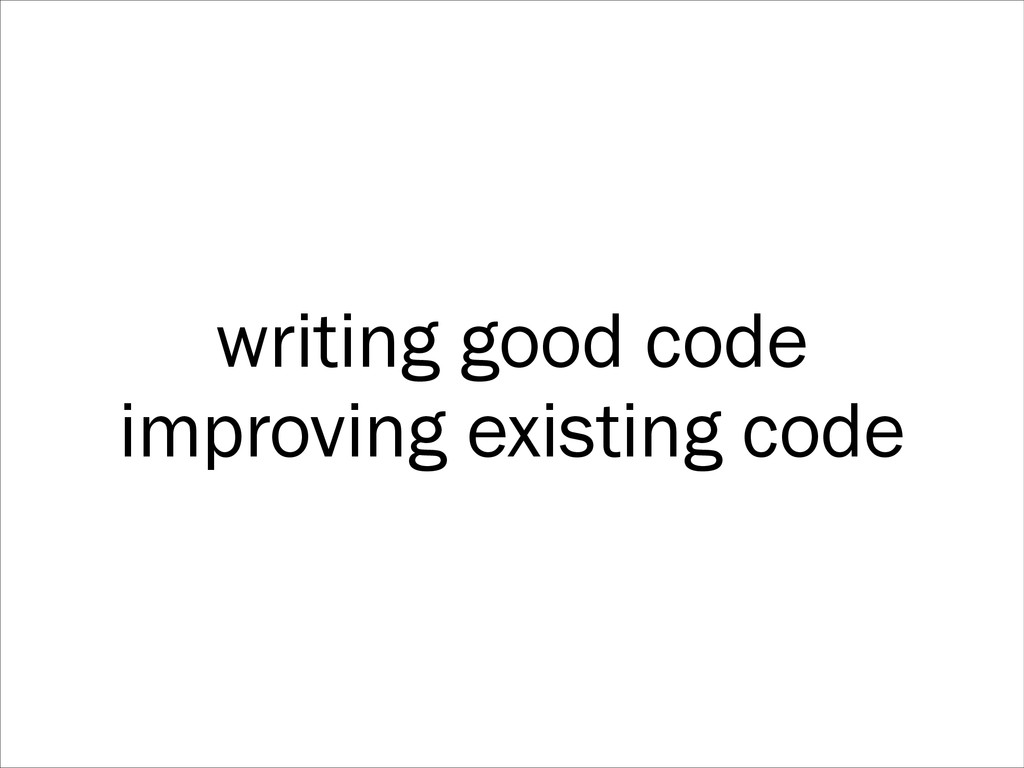 writing good code improving existing code