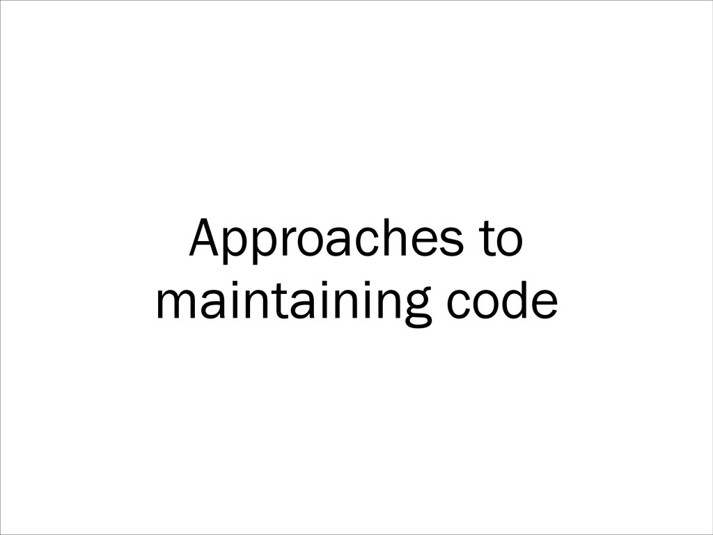 Approaches to maintaining code