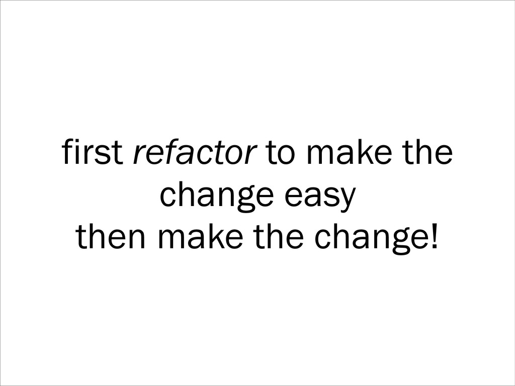 first refactor to make the change easy then mak...