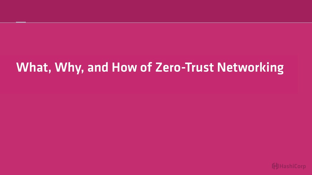 What, Why, and How of Zero-Trust Networking