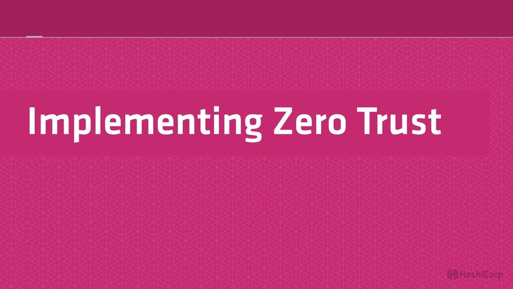 Implementing Zero Trust