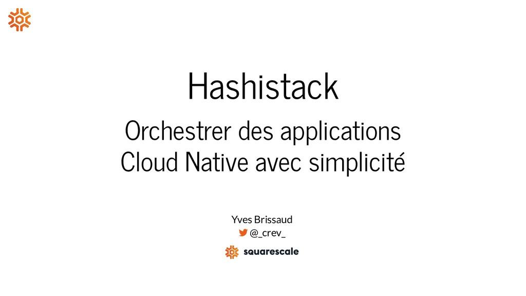 Hashistack Orchestrer des applications Cloud Na...