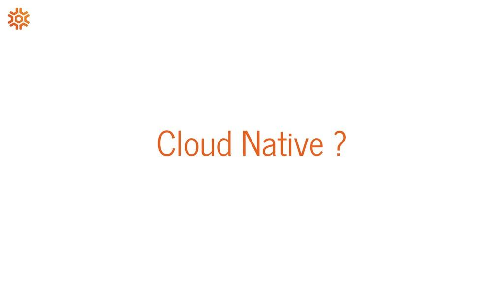 Cloud Native ?