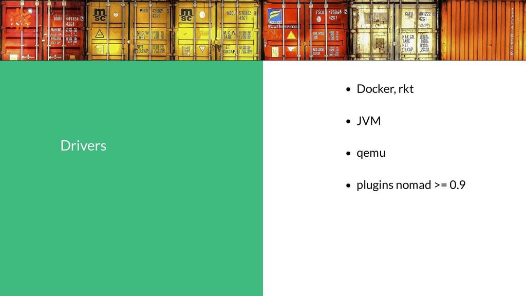 Drivers Docker, rkt JVM qemu plugins nomad >= 0...