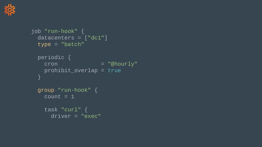 """job """"run-hook"""" { datacenters = [""""dc1""""] type = """"..."""