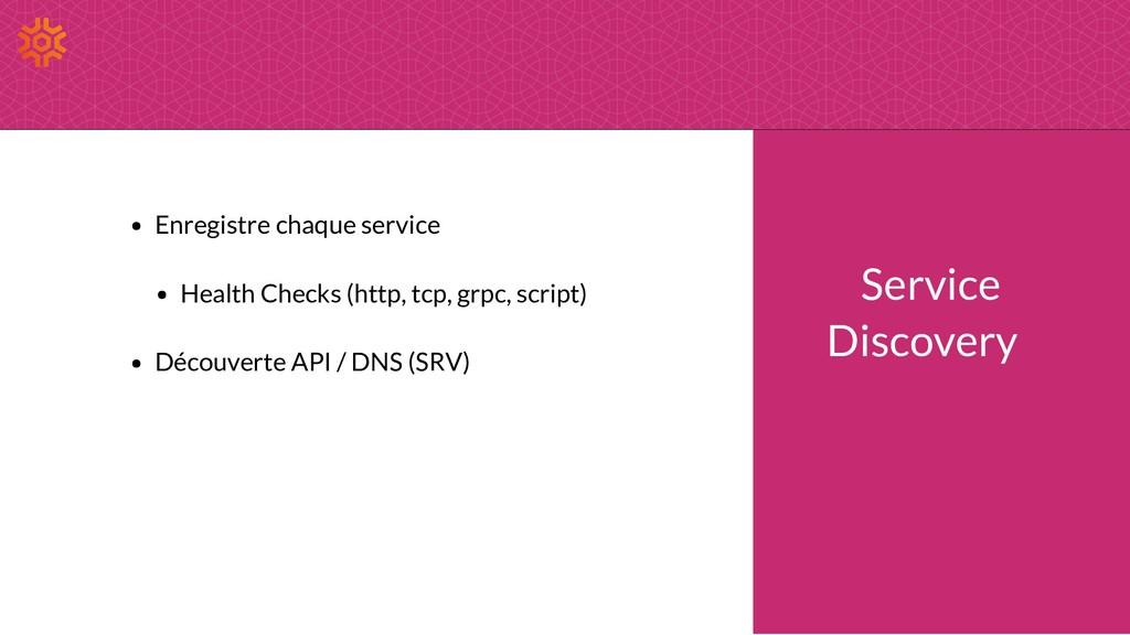 Enregistre chaque service Health Checks (http, ...