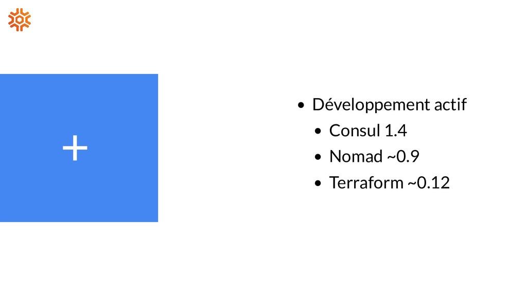 + Développement actif Consul 1.4 Nomad ~0.9 Ter...