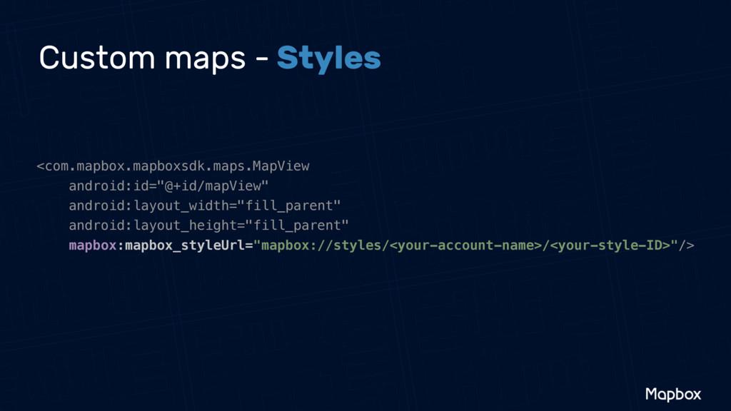 Custom maps - Styles <com.mapbox.mapboxsdk.maps...