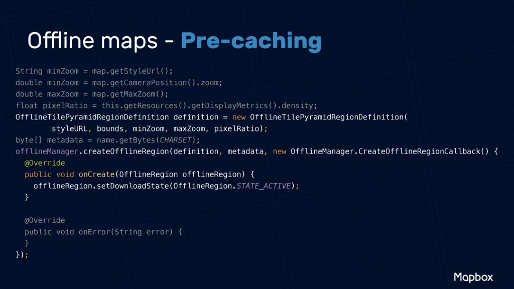 Offline maps - Pre-caching String minZoom = map.g...