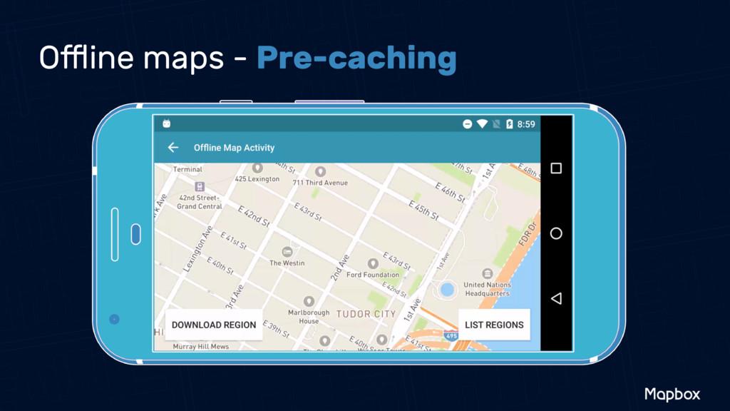 Offline maps - Pre-caching