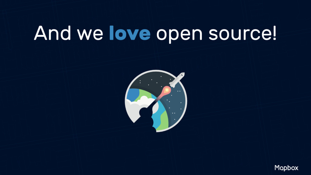 And we love open source!