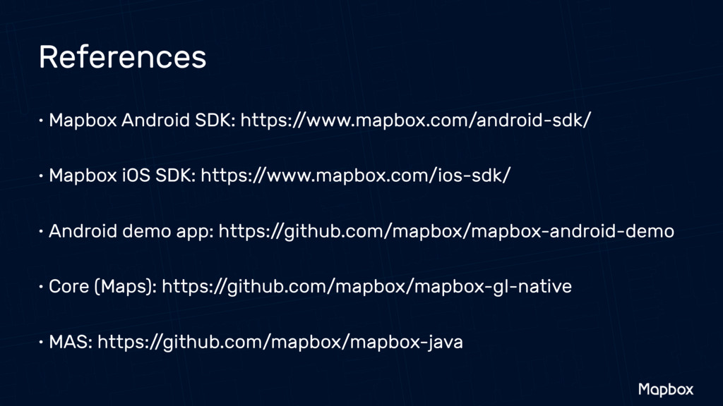 References • Mapbox Android SDK: https:/ /www.m...