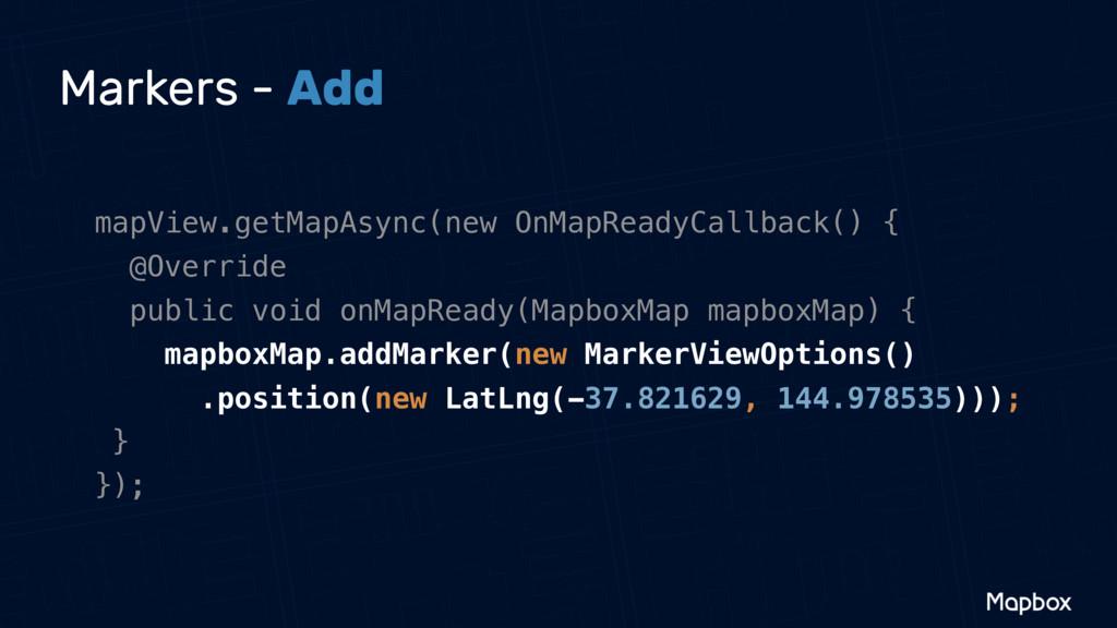 Markers - Add mapView.getMapAsync(new OnMapRead...