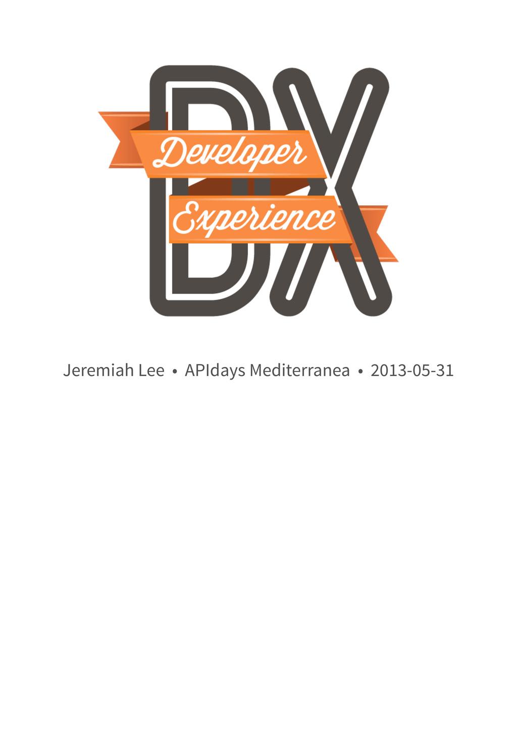 Jeremiah Lee • APIdays Mediterranea • 2013-05-31